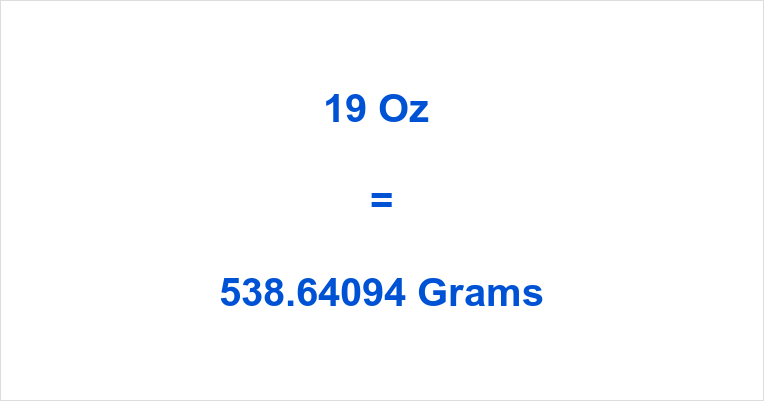 However If There Is Anything Unclear Then You May Ask A Question About 19 Oz In Grams By Filling The Comment Form Which Can Be Found At Bottom Of