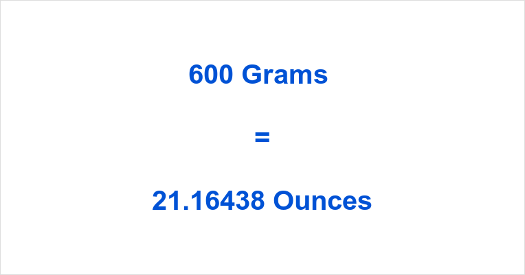 600 Grams To Ounces How Many