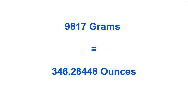 9817 Grams to Ounces